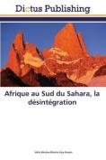 Afrique Au Sud Du Sahara, La Desintegration  [FRE]
