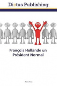 Francois Hollande Un President Normal  [FRE]