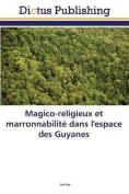 Magico-Religieux Et Marronnabilite Dans L'Espace Des Guyanes  [FRE]