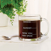 Shhh Almost Now You May Speak Funny Glass Coffee Mug, New