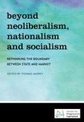 Beyond Neoliberalism, Nationalism and Socialism