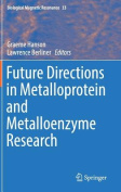 Future Directions in Metalloprotein and Metalloenzyme Research