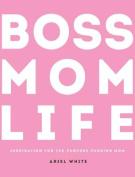 Boss Mom Life