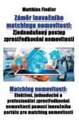 Zaměr Inovačniho Matchingu Nemovitosti  : Zjednoduseny Postup Zprostředkovani Nemovitosti Matching Nemovitosti Efektivni, Jednoduche a Profesionalni Zprostředkovani Nemovitosti Pomoci Inovačniho Portalu Pro Matching Nemovitosti [CZE]