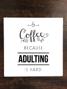 Coffee Because Adulting is Hard One Piece Premium Ceramic Tile Coaster 11cm x 11cm Square Drink Protection for Coffee Tables by Moonlight Printing