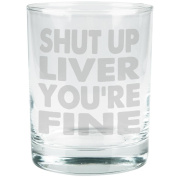 Shut Up Liver You're Fine Funny Etched Glass Tumbler Clear Glass Standard One Size