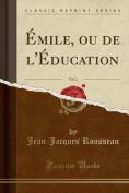 Emile, Ou de L'Education, Vol. 1  [FRE]