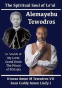 Alemayehu Tewodros, the Spiritual Soul of Le'ul