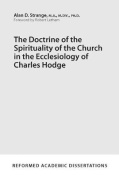 The Doctrine of the Spirituality of the Church in the Ecclesiology of Charles Hodge