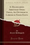 S. Hildegardis Abbatissae Opera Omnia, Ad Optimorum Librorum Fidem Edita  [LAT]