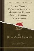 Storia Critica de'Teatri Antichi E Moderni Di Pietro Napoli-Signorelli Napoletano, Vol. 6 of 6  [ITA]