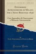 Effemeridi Astronomiche Di Milano Per L'Anno Bisestile 1836 [ITA]