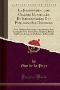 La Jurisprudence Du Celebre Conseiller Et Jursiconsulte Guy Pape, Dans Ses Decisions [FRE]