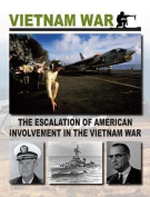 The Escalation of American Involvement in the Vietnam War