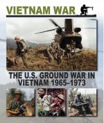 The U.S. Ground War in Vietnam 1965 1973