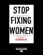 Stop Fixing Women [Large Print]