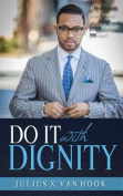 Do It with Dignity
