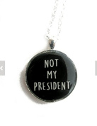 Not my president necklace, anti trump, donald trump, hillary supporter, never trump, protester, pendant, anti trump necklace
