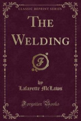 The Welding (Classic Reprint)
