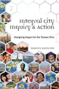 Integral City Inquiry & Action  : Designing Impact for the Human Hive