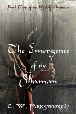 The Emergence of the Shaman: Book Two of the Wiglaff Chronicles