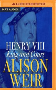 Henry VIII: King and Court [Audio]