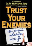 Trust Your Enemies