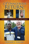 A Dangerous Return; Surprising Lessons from the Congo