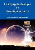 Le Voyage Fantastique Du Chroniqueur Du Roi [FRE]