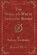 The Spell-To-Write Spelling Books, Vol. 1