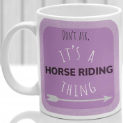 Horse Riding thing mug, It's a Horse Riding thing, Ideal for any Horse Rider
