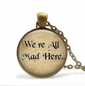 We're All Mad Here Necklace - Literary Gift - Book Lover Gift - Wonderland Necklace