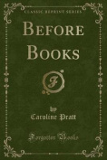 Before Books (Classic Reprint)