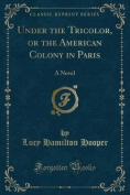 Under the Tricolor, or the American Colony in Paris