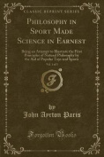 Philosophy in Sport Made Science in Earnest, Vol. 1 of 3