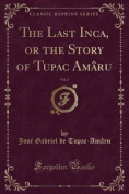 The Last Inca, or the Story of Tupac Amaru, Vol. 1