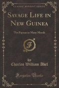 Savage Life in New Guinea