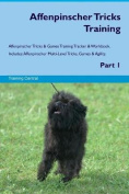 Affenpinscher Tricks Training Affenpinscher Tricks & Games Training Tracker & Workbook. Includes  : Affenpinscher Multi-Level Tricks, Games & Agility. Part 1