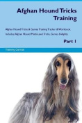 Afghan Hound Tricks Training Afghan Hound Tricks & Games Training Tracker & Workbook. Includes  : Afghan Hound Multi-Level Tricks, Games & Agility. Part 1