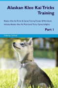 Alaskan Klee Kai Tricks Training Alaskan Klee Kai Tricks & Games Training Tracker & Workbook. Includes  : Alaskan Klee Kai Multi-Level Tricks, Games & Agility. Part 1