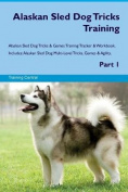 Alaskan Sled Dog Tricks Training Alaskan Sled Dog Tricks & Games Training Tracker & Workbook. Includes  : Alaskan Sled Dog Multi-Level Tricks, Games & Agility. Part 1