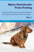 Alpine Dachsbracke Tricks Training Alpine Dachsbracke Tricks & Games Training Tracker & Workbook. Includes  : Alpine Dachsbracke Multi-Level Tricks, Games & Agility. Part 1