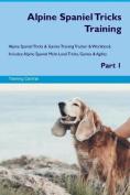 Alpine Spaniel Tricks Training Alpine Spaniel Tricks & Games Training Tracker & Workbook. Includes  : Alpine Spaniel Multi-Level Tricks, Games & Agility. Part 1