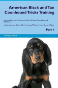 American Black and Tan Coonhound Tricks Training American Black and Tan Coonhound Tricks & Games Training Tracker & Workbook. Includes  : American Black and Tan Coonhound Multi-Level Tricks, Games & Agility. Part 1