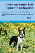 American Boston Bull Terrier Tricks Training American Boston Bull Terrier Tricks & Games Training Tracker & Workbook. Includes  : American Boston Bull Terrier Multi-Level Tricks, Games & Agility. Part 1