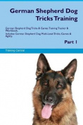 German Shepherd Dog Tricks Training German Shepherd Dog Tricks & Games Training Tracker & Workbook. Includes  : German Shepherd Dog Multi-Level Tricks, Games & Agility. Part 1
