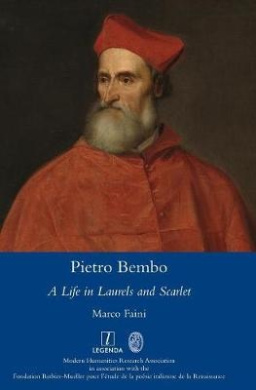 Pietro Bembo: A Life in Laurels and Scarlet