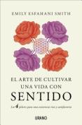 El Arte de Cultivar Una Vida Con Sentido [Spanish]