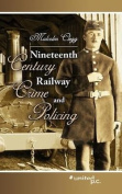 Nineteenth Century Railway Crime and Policing