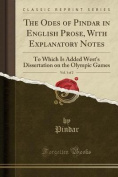 The Odes of Pindar in English Prose, with Explanatory Notes, Vol. 1 of 2
